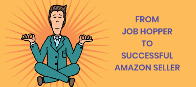 FROM JOB HOPPER TO SUCCESSFUL AMAZON SELLERS